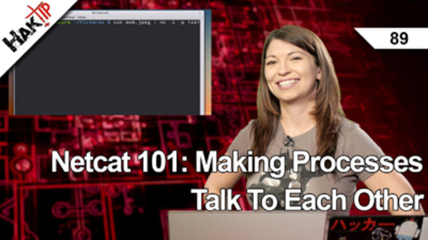 HakTip - S01E89 - Netcat 101: Making Processes Talk To Each Other