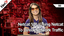 HakTip - Episode 90 - Netcat 101: Using Netcat To Direct Network Traffic