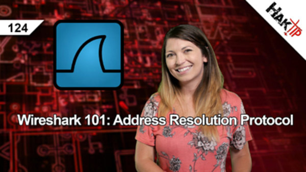 HakTip - S01E124 - Wireshark 101: Address Resolution Protocol