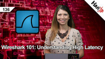 HakTip - Episode 136 - Wireshark 101: Understanding High Latency