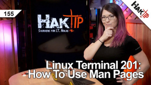 HakTip - S01E155 - Linux Terminal 201: How to Use Man Pages