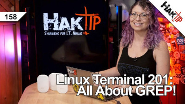 HakTip - S01E158 - Linux Terminal 201: All About GREP