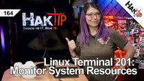 HakTip - Episode 164 - Linux Terminal 201: Monitor System Resources pt 1