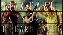 ...Years Later - Episode 3 - Max Payne 3...6 Years Later