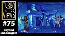 Turbo Views - Episode 75 - Beyond Shadowgate