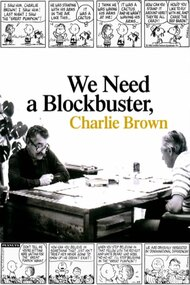 We Need a Blockbuster, Charlie Brown