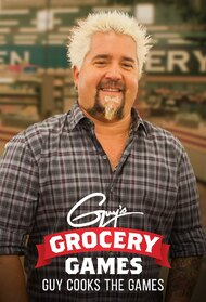 Guy's Grocery Games: Guy Cooks The Games