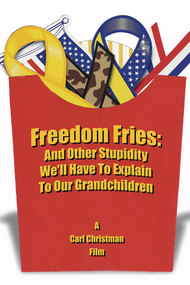 Freedom Fries: And Other Stupidity We'll Have to Explain to Our Grandchildren