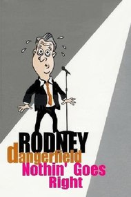 Rodney Dangerfield: Nothin' Goes Right