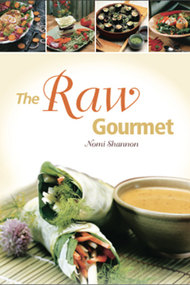 The Raw Gourmet, Volume Three: Palate-pleasing Entrées to Feed 4 to 400