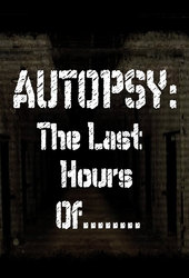 Autopsy: The Last Hours Of...