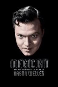 Magician: The Astonishing Life and Work of Orson Welles