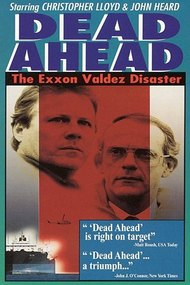 Dead Ahead: The Exxon Valdez Disaster