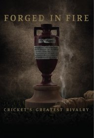 Forged in Fire: Cricket's Greatest Rivalry