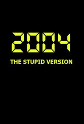 2004: The Stupid Version