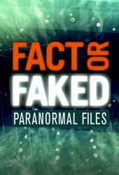 Fact or Faked: Paranormal Files