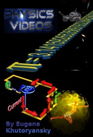 Physics Videos by Eugene Khutoryansky