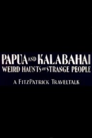 Papua and Kalabahai, Weird Haunts of Strange People