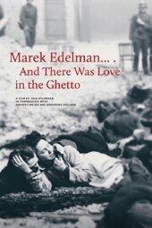 Marek Edelman… And There Was Love in the Ghetto