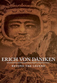 Erich von Däniken: Beyond the Legend