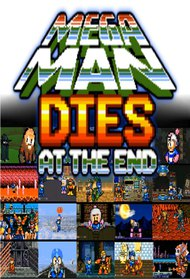 Mega Man Dies At The End