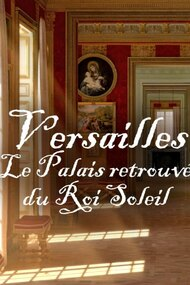 Versailles Rediscovered: The Sun King's Vanished Palace