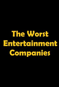 The Worst Entertainment Companies